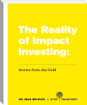 The Reality of Impact Investing: Stories from the Field