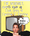 The Incredibly, Almost Made Up True Story of Thorton T. Thorton