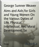 Aims and Aids for Girls and Young Women On the Various Duties of Life, Physical, Intellectual, And Moral Development; Se