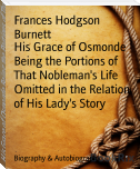 His Grace of Osmonde Being the Portions of That Nobleman's Life Omitted in the Relation of His Lady's Story