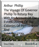 The Voyage Of Governor Phillip To Botany Bay With An Account Of The Establishment Of The Colonies Of Port Jackson And