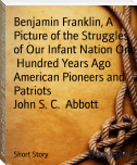 Benjamin Franklin, A Picture of the Struggles of Our Infant Nation One  Hundred Years Ago American Pioneers and Patriots