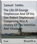 The Life Of George Stephenson And Of His Son Robert Stephenson Comprising Also A History Of The Invention And Introducti