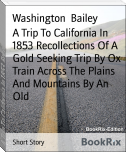 A Trip To California In 1853 Recollections Of A Gold Seeking Trip By Ox Train Across The Plains And Mountains By An Old