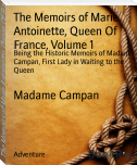 The Memoirs of Marie Antoinette, Queen Of France, Volume 1