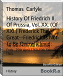 History Of Friedrich II. Of Prussia, Vol. XX. (Of XXI.) Frederick The Great--Friedrich Is Not To Be Overwhelmed: