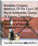 Memoirs Of The Court Of Marie Antoinette, Queen Of France, Complete Being the Historic Memoirs of Madam Campan,