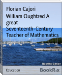 William Oughtred A great Seventeenth-Century Teacher of Mathematics