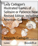 Lady Cadogan's Illustrated Games of Solitaire or Patience New Revised Edition, including American Games