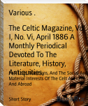 The Celtic Magazine, Vol. I, No. Vi, April 1886 A Monthly Periodical Devoted To The Literature, History, Antiquities,