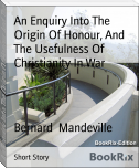 An Enquiry Into The Origin Of Honour, And The Usefulness Of  Christianity In War