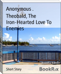 Theobald, The Iron-Hearted Love To Enemies