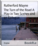 The Turn of the Road A Play in Two Scenes and an Epilogue