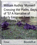 Crossing the Plains, Days of '57 A Narrative of Early Emigrant Tavel to California by the Ox-team  Method