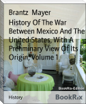 History Of The War Between Mexico And The United States, With A  Preliminary View Of Its Origin, Volume 1