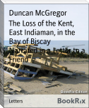 The Loss of the Kent, East Indiaman, in the Bay of Biscay        Narrated in a Letter to a Friend