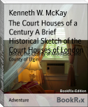 The Court Houses of a Century A Brief Historical Sketch of the Court Houses of London