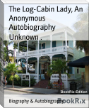 The Log-Cabin Lady, An Anonymous Autobiography