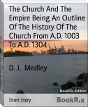 The Church And The Empire Being An Outline Of The History Of The Church From A.D. 1003 To A.D. 1304