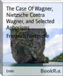 The Case Of Wagner, Nietzsche Contra Wagner, and Selected Aphorisms