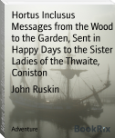 Hortus Inclusus Messages from the Wood to the Garden, Sent in Happy Days to the Sister Ladies of the Thwaite, Coniston