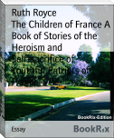 The Children of France A Book of Stories of the Heroism and Self-sacrifice of        Youthful Patriots of France
