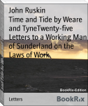 Time and Tide by Weare and TyneTwenty-five Letters to a Working Man of Sunderland on the Laws of Work