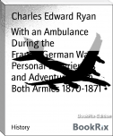 With an Ambulance During the Franco-German War Personal Experiences and Adventures with Both Armies 1870-1871