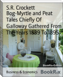 Bog-Myrtle and Peat Tales Chiefly Of Galloway Gathered From The Years 1889 To 1895
