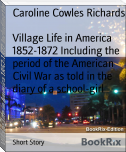 Village Life in America 1852-1872 Including the period of the American Civil War as told in the diary of a school-girl