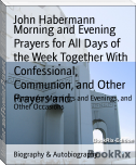 Morning and Evening Prayers for All Days of the Week Together With Confessional, Communion, and Other Prayers and