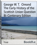 The Early History of the Scottish Union Question Bi-Centenary Edition