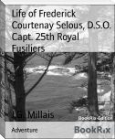 Life of Frederick Courtenay Selous, D.S.O. Capt. 25th Royal Fusiliers