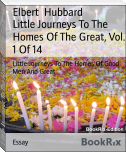 Little Journeys To The Homes Of The Great, Vol. 1 Of 14
