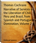 Narrative of Services in the Liberation of Chili, Peru and Brazil, from Spanish and Portuguese Domination, Volume 2