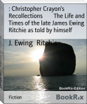 : Christopher Crayon's Recollections        The Life and Times of the late James Ewing Ritchie as told by himself