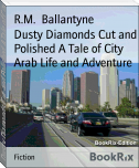Dusty Diamonds Cut and Polished A Tale of City Arab Life and Adventure