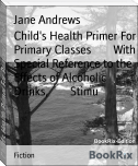 Child's Health Primer For Primary Classes        With Special Reference to the Effects of Alcoholic Drinks,        Stimu