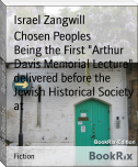 "Chosen Peoples        Being the First ""Arthur Davis Memorial Lecture"" delivered before the Jewish Historical Society at"