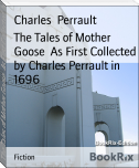 The Tales of Mother Goose  As First Collected by Charles Perrault in 1696
