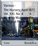 The Nursery, April 1877, Vol. XXI. No. 4        A Monthly Magazine for Youngest Readers