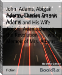 Familiar Letters of John Adams and His Wife Abigail Adams During the Revolution        with a Memoir of Mrs. Adams