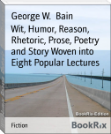 Wit, Humor, Reason, Rhetoric, Prose, Poetry and Story Woven into Eight Popular Lectures