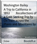 A Trip to California in 1853        Recollections of a Gold Seeking Trip by Ox Train across the Plains and Mountains by