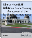 American Grape Training        An account of the leading forms now in use of Training the        American Grapes