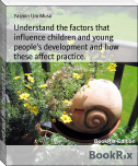 Understand the factors that influence children and young people's development and how these affect practice.