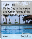 "Derby Day in the Yukon and Other Poems of the ""Northland"""