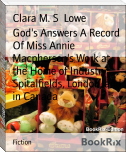 God's Answers A Record Of Miss Annie Macpherson's Work at the Home of Industry, Spitalfields, London, and in Canada