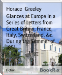 Glances at Europe In a Series of Letters from Great Britain, France, Italy, Switzerland, &c. During the Summer of 1851