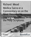 Medica Sacra or a Commentary on on the Most Remarkable Diseases Mentioned in the Holy Scriptures